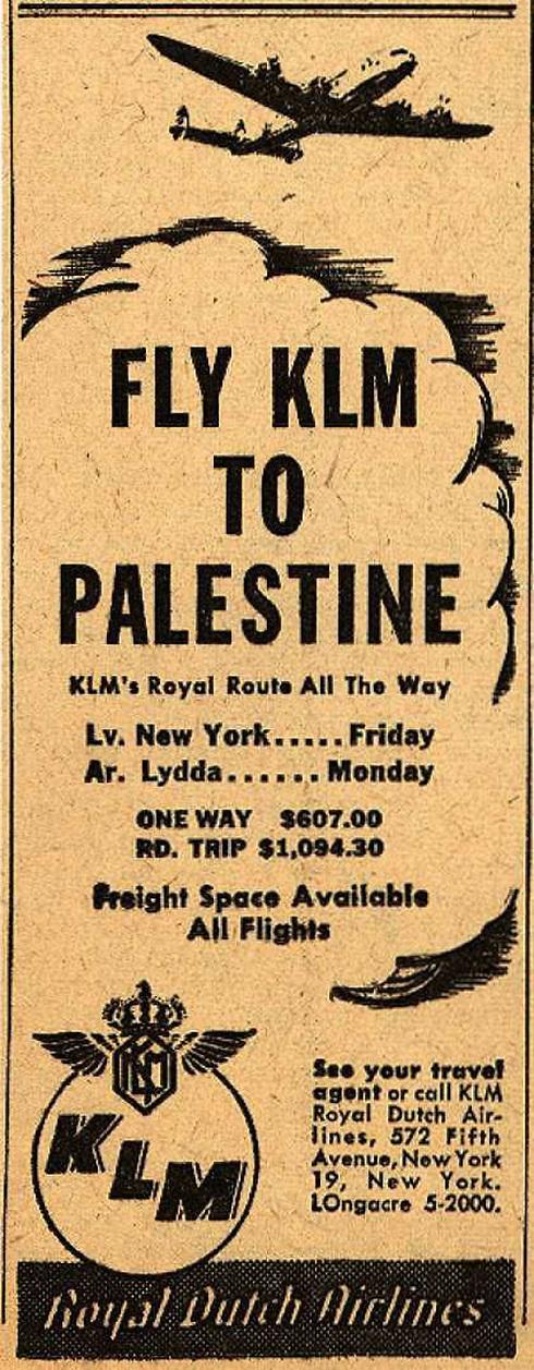 """המודעה הישנה ביותר שבכתבה זו שייכת לחברת התעופה ההולנדית KLM שפרסמה את טיסותיה לפלשתינה מניו יורק (דרך הולנד) לשדה התעופה לוד (""""Lydda""""). היציאה מניו יורק היתה ביום שישי וההגעה ללוד ביום שני. """"מקום למטען בכל הטיסות"""" נכתב במודעה ()"""